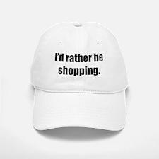 I'd Rather Be Shopping Baseball Baseball Cap