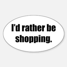 I'd Rather Be Shopping Oval Decal