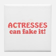 Actresses Can Fake It! Tile Coaster