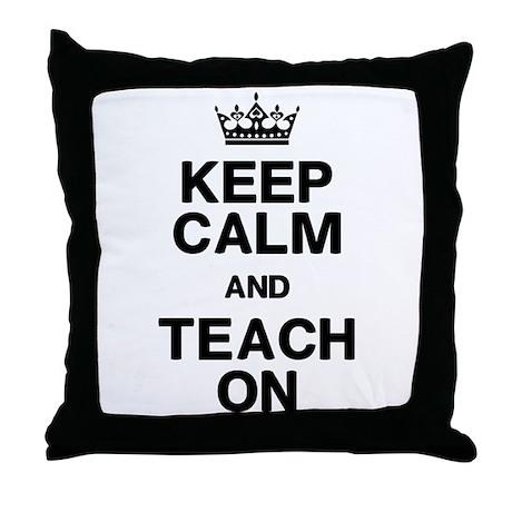Keep Calm Teach On Throw Pillow