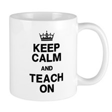 Keep Calm Teach On Mugs
