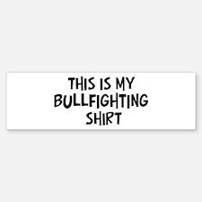 My Bullfighting Bumper Bumper Bumper Sticker
