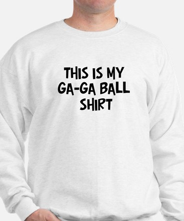 My Ga-Ga Ball Sweatshirt