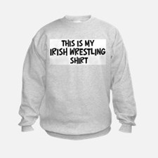 My Irish Wrestling Sweatshirt