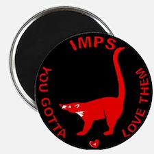 """IMPS"" You gotta love them! Magnet"