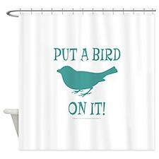Put A Bird On It Shower Curtain