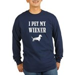I Pet My Wiener dachshund Long Sleeve Dark T-Shirt