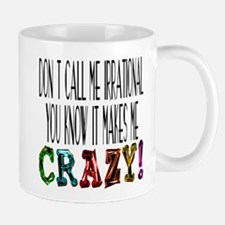 Don't Call Me Irrational... Mugs