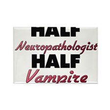 Half Neuropathologist Half Vampire Magnets