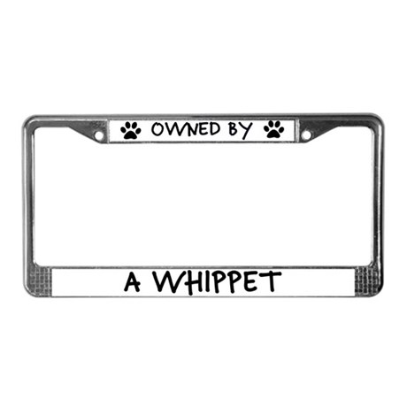 Owned by a Whippet License Plate Frame