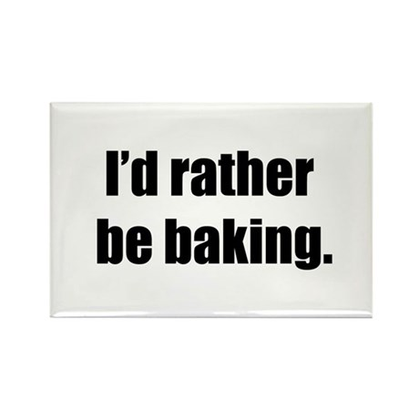 I'd Rather Be Baking Rectangle Magnet