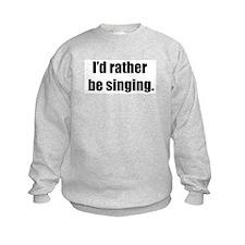 I'd Rather Be Singing Sweatshirt