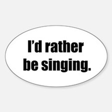I'd Rather Be Singing Oval Decal