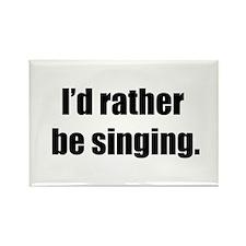I'd Rather Be Singing Rectangle Magnet
