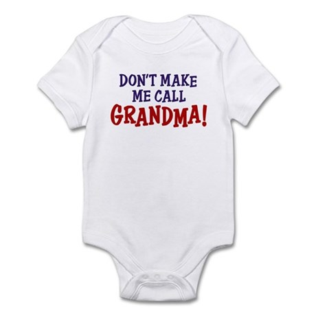 Don't Make Me call Grandma Infant Bodysuit