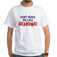 Don't Make Me call Grandma Shirt