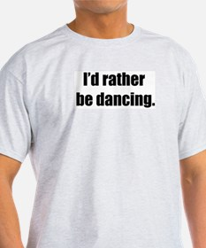 I'd Rather Be Dancing Ash Grey T-Shirt