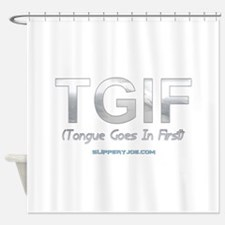 TGIF saying tongue goes in first Shower Curtain