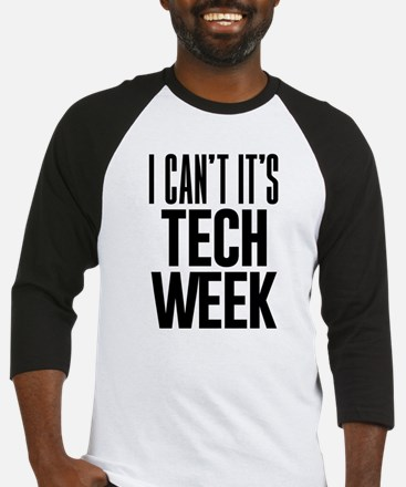 I Can't It's Tech Week Baseball Tee