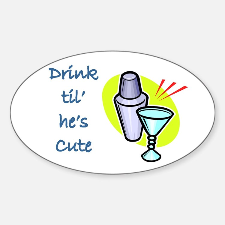 DRINK TIL HE'S CUTE Oval Decal