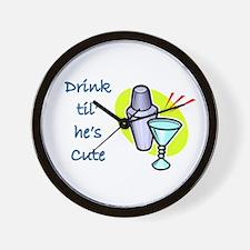 DRINK TIL HE'S CUTE Wall Clock
