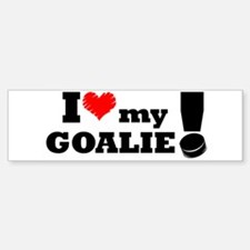 I Love My Goalie -Hockey Bumper Bumper Bumper Sticker