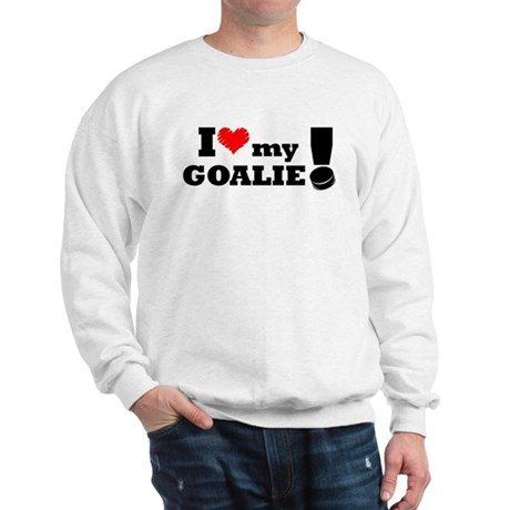 I Love My Goalie -Hockey Sweatshirt