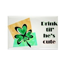 Drink Til He's Cute Rectangle Magnet