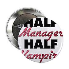 "Half Manager Half Vampire 2.25"" Button"