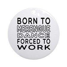 Born To Merengue Dance Ornament (Round)