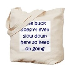 The Buck Doesn't Even Slow Tote Bag