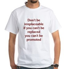 Don't Be Irreplaceable Shirt