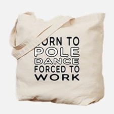 Born To Pole Dance Tote Bag