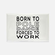 Born To Pole Dance Rectangle Magnet