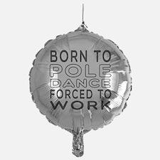 Born To Pole Dance Balloon