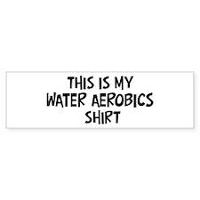 My Water Aerobics Bumper Bumper Sticker