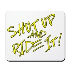 Shut Up & Ride It Mousepad