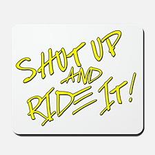 Shut Up & Ride It Mousepad