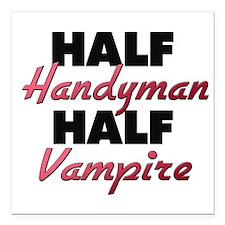 "Half Handyman Half Vampire Square Car Magnet 3"" x"