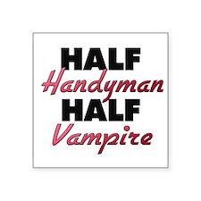 Half Handyman Half Vampire Sticker