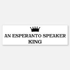 an esperanto speaker King Bumper Bumper Bumper Sticker
