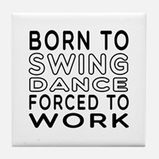 Born To Swing Dance Tile Coaster