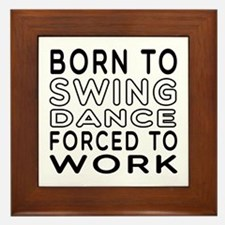 Born To Swing Dance Framed Tile