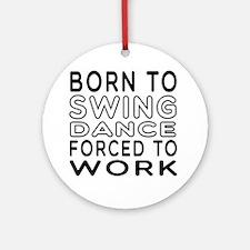 Born To Swing Dance Ornament (Round)