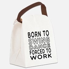 Born To Swing Dance Canvas Lunch Bag