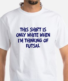 Thinking About Futsal Shirt