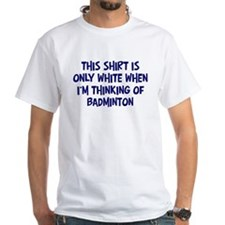 Thinking About Badminton Shirt