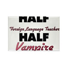 Half Foreign Language Teacher Half Vampire Magnets