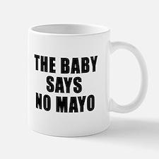 The baby says no mayo Mug