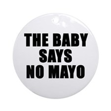 The baby says no mayo Ornament (Round)